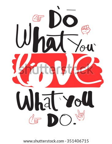 Do what you love, love what you do. Hand drawn quote for your design - stock vector