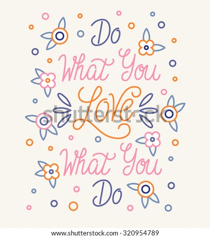 Do what you LOVE what you do. Hand drawn elegant quote for your design. Custom typography with swirls and floral. Hand lettering. - stock vector