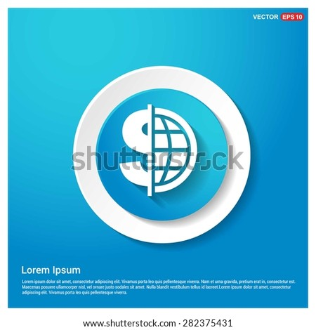 Dollar currency symbol with world globe icon - abstract logo type icon - abstract Blue button on white sticker shadow background. Vector illustration - stock vector