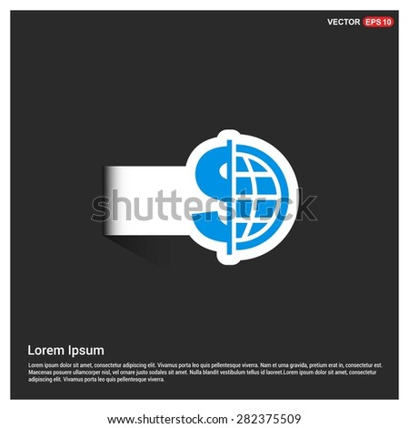 Dollar currency symbol with world globe icon - abstract logo type icon - blue icon on white sticker on black background. Vector illustration - stock vector
