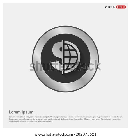 Dollar currency symbol with world globe icon - abstract logo type icon - Realistic Silver metal button abstract black background. Vector illustration - stock vector