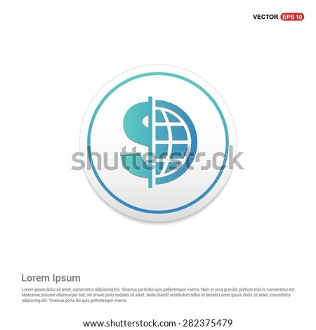 Dollar currency symbol with world globe icon - abstract logo type icon - turquoise icon on white button background. Vector illustration - stock vector