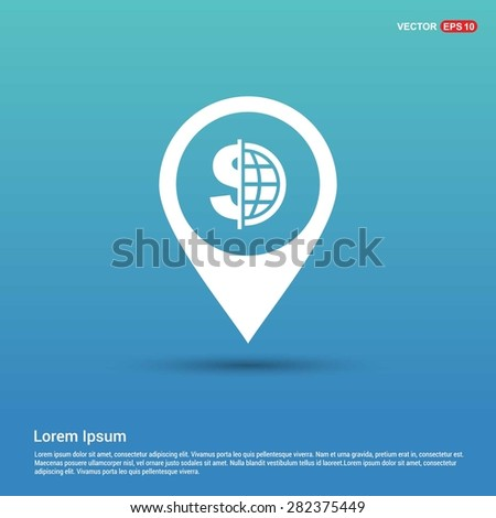 Dollar currency symbol with world globe icon - abstract logo type icon - white icon in map pin point blue background. Vector illustration - stock vector