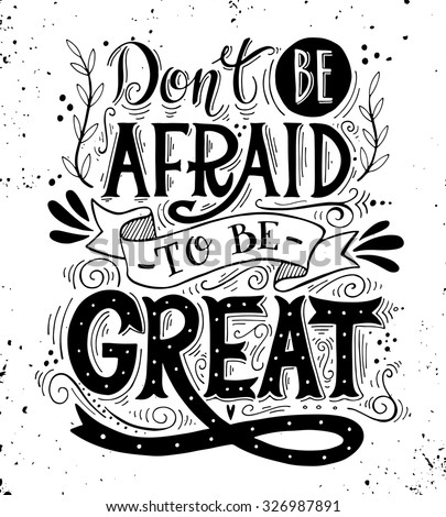 Don't be afraid to be great. Quote. Hand drawn vintage print with hand lettering. This illustration can be used as a print on t-shirts and bags or as a poster. - stock vector