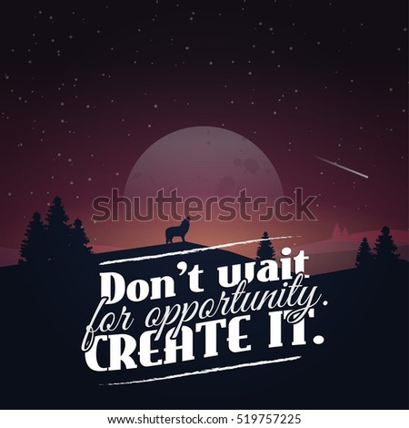 Don't wait for opportunity. Create it. Motivational poster with nature background