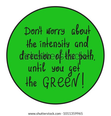 Don't worry about the intensity and direction of the path, until you get the green motivational quote lettering. Print for poster, t-shirt, bags, postcard, sticker. Simple cute vector