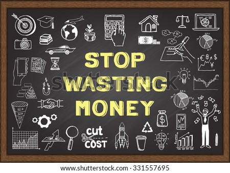 Doodle about STOP WASTING MONEY on chalkboard. - stock vector