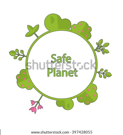 Drawing doodle frame in form circle green earth on surface tree, plant, flower and bush intro cry text safe planet - vector - stock vector