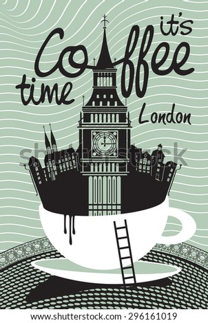 Drawing with London and Big Ben in a cup of coffee - stock vector