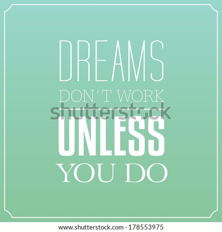 Dreams don't work unless you do, Quotes Typography Background Design - stock vector