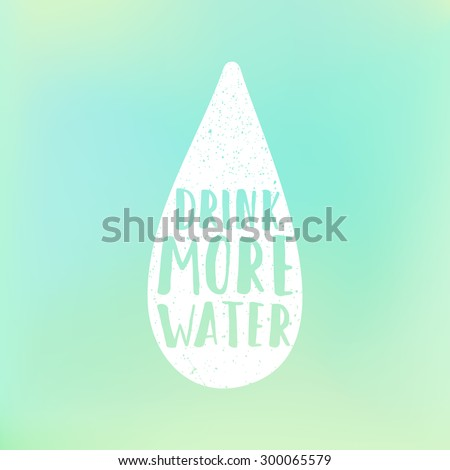 Drink more water motivation poster. Text in drop and blur background - stock vector