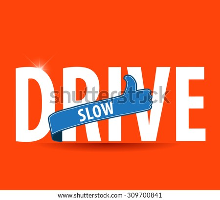 drive slow label with thumbs up sign -vector illustration - stock vector