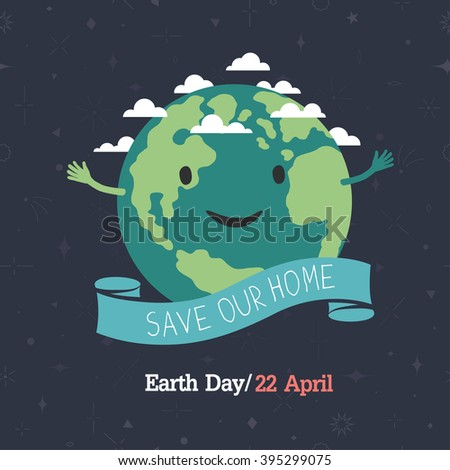"Earth day, 22 April. ""Save our home"". Cartoon Earth illustration. Ecology concept. - stock vector"