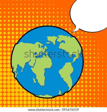 Earth in pop art style. Planet earth and bubble. Text bubble. Land says. Earth. Globe and bubble. Illustration for Earth Day - stock vector