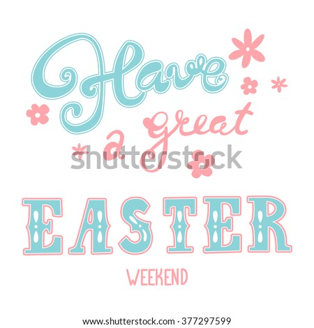 Easter greetings. Hand lettering inscription. Have a great easter weekend. Vector Easter calligraphy decoration - stock vector