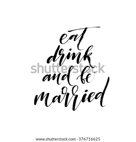Eat, drink and be married phrase. Hand drawn lettering card. Ink illustration. Modern brush calligraphy. Hand drawn weddings poster. Isolated on white background.  - stock vector
