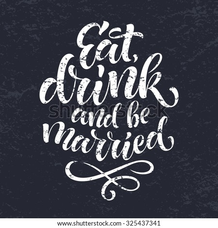 Eat, drink and be married vector text on texture background. Lettering for invitation, wedding and greeting card, prints and posters. Hand drawn inscription, chalk calligraphic design - stock vector