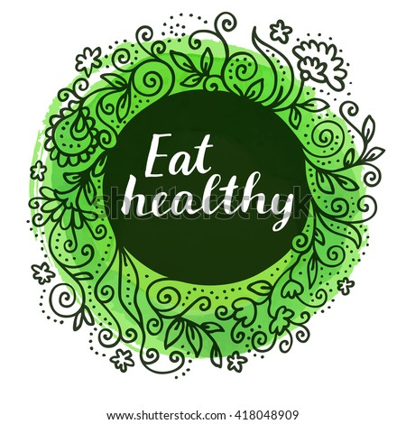 Eat Healthy. Modern calligraphic poster. Inspirational quote. Healthy life motivation postcard. Hand lettered greeting card. Modern calligraphy, watercolor, hand drawn floral wreath in vector - stock vector
