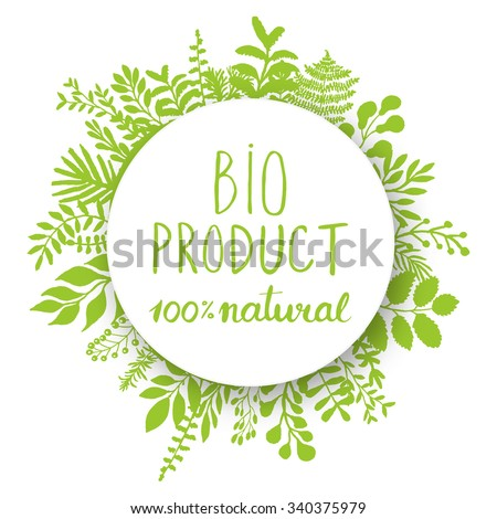 Eco friendly conceptual handwritten phrase BIO products 100% natural on white round banner with floral around it. For posters, t-shirts, cards, stickers, advertisement. Brush typography. Vector  - stock vector