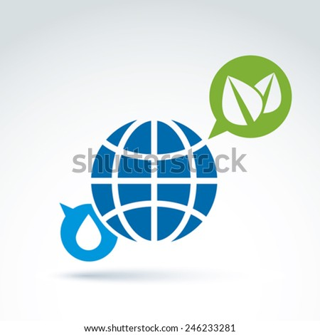 Eco-friendly conceptual symbol, earth, water drop  and speech bubble with two green leaves, abstract ecology emblem. Vector message icon on earth and nature theme.   - stock vector