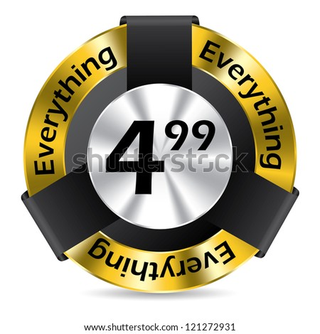 "Editable ""everything just four ninety nine"" badge design - stock vector"