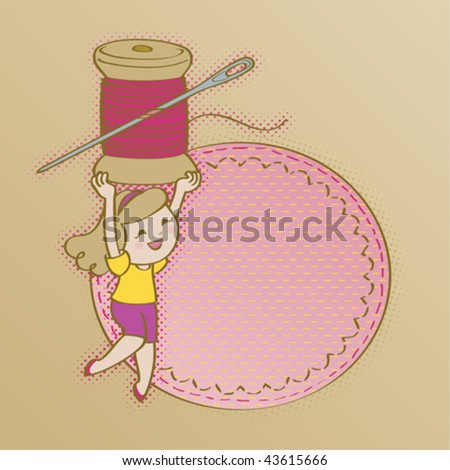 Embroidery girl frame. Vector illustration of a cute girl who loves stitching; holding a huge thread spool and a needle. Let's stitch! - stock vector