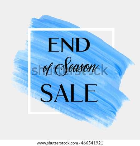 End of season sale sign text over art brush paint abstract textured background acrylic stroke poster vector illustration. Perfect watercolor design for a shop and sale banners.