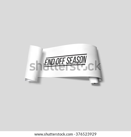 End off season, sale sign, paper banner, vector ribbon with shadow isolated on gray.