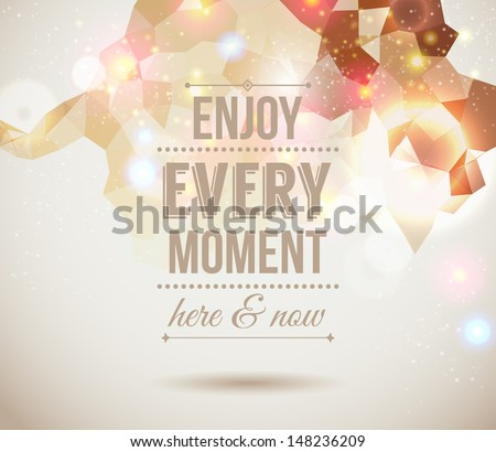 Enjoy every moment here and now. Motivating light poster. Fantasy background with glitter particles. Background and typography can be used together or separately. Vector image.  - stock vector