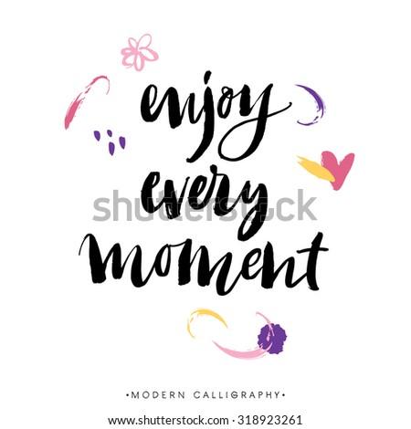 Enjoy every moment. Modern brush calligraphy. Handwritten ink lettering. Hand drawn design elements. - stock vector