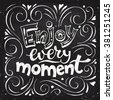 Enjoy every moment. Motivational poster. Cool motivational lettering. Vintage style poster. Blackboard lettering. Chalkboard design.  - stock vector