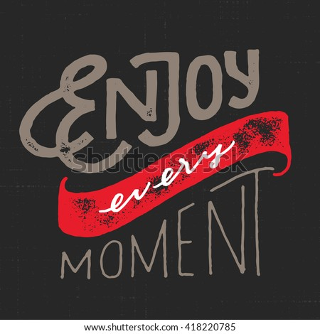 Enjoy Every Moment Vintage Motivational Hand Stock Vector