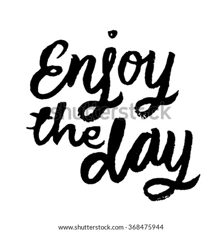 Enjoy day inspirational motivational quotes hand painted for Quotes on enjoying the day