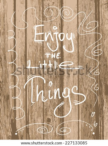 Enjoy The Little Things / Inspirational Motivational Quote Vector illustration Background Wallpaper Poster Design - stock vector