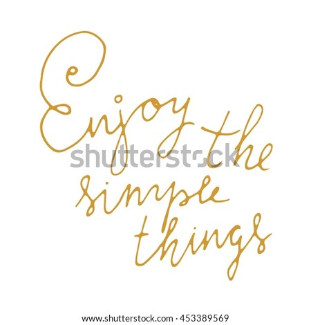 Enjoy the simple things. Hand lettering. Modern calligraphic design. Motivational quote. Vector illustration