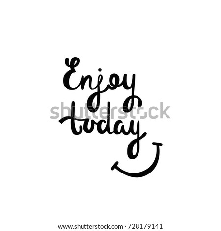 Enjoy Today. Inspirational Quote About Happiness. Modern Calligraphy Phrase  With Hand Drawn Smile.