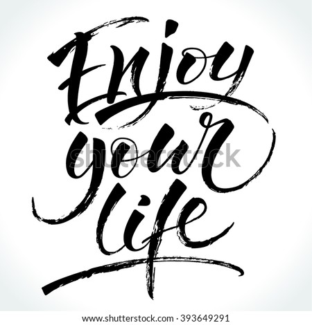 Enjoy Your Life. Modern calligraphy for T-shirt, home decor, greeting card, prints and posters. Brush painted letters, vector illustration. - stock vector