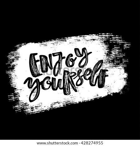 Enjoy yourself hand lettering ink drawn motivation poster. Artistic modern brush calligraphy design for a logo, greeting cards, invitations, posters, banners, t-shorts.