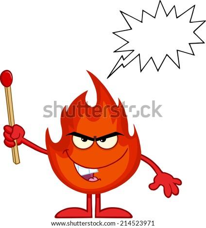 Evil Fire Cartoon Mascot Character Holding Up A Match Stick With Speech Bubble - stock vector