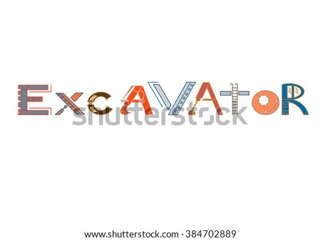 Excavator - art text. Construction concept. Digger logo. Techno font. Modern building typography. Machinery letters. Vector illustration isolated on white background. - stock vector