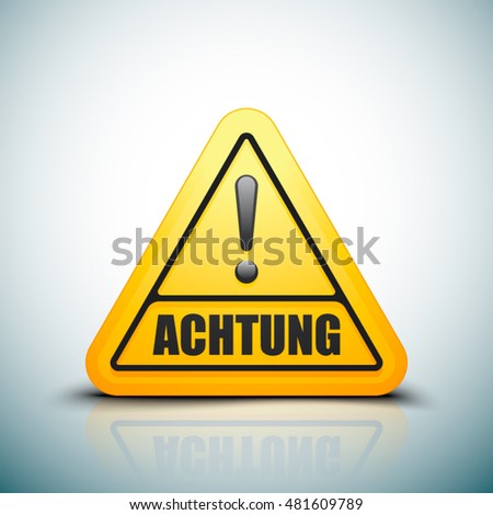 "Exclamation ""Achtung"" sign (non-English text - Danger)"