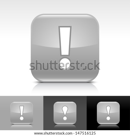 Exclamation mark icon. Gray color glossy web button with white sign. Rounded square shape with shadow, reflection on white, gray, black background. Vector illustration design element 8 eps  - stock vector