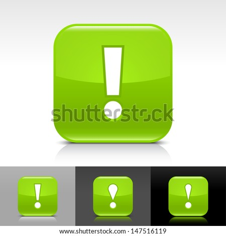 Exclamation mark icon. Green color glossy web button with white sign. Rounded square shape with shadow, reflection on white, gray, black background. Vector illustration design element 8 eps  - stock vector