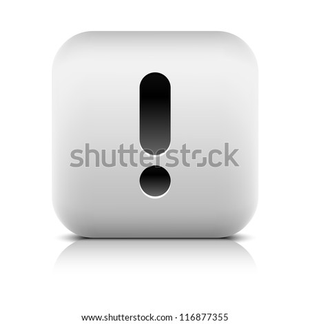 Exclamation mark sign web icon. Series of buttons in a stone style. White rounded square shape with black shadow and gray reflection on white background. Vector illustration design element in 8 eps - stock vector