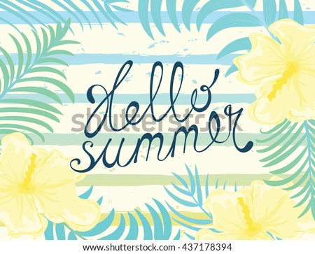 Exotic Tropical Flowers And Leaves Summer Background. Hello Summer Hand  Lettering Card. Vector Illustration