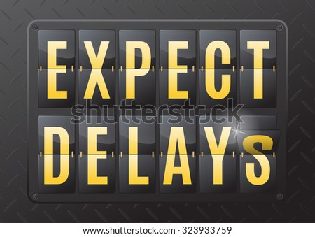 Expect Delays is the sign nobody likes to see. This ultra dynamic 3D illustration of a steel flip countdown calendar is a great way to inform of impending waiting times.  - stock vector