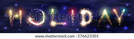 Explosions of fireworks written word holiday. Against the background of night sky with stars seen the word of outbreaks fireworks, sparks glitter and colorful festive glow