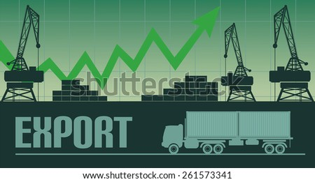 Export growth illustration Export inscription and full truck silhouette.harbor cranes,green up arrow and shipping containers in background - stock vector