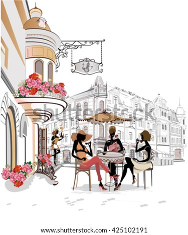Fashion girls in the street cafe. Street cafe with flowers in the old city. - stock vector