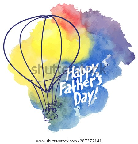 Father day greeting with text and air balloon. Watercolor vector original style - stock vector